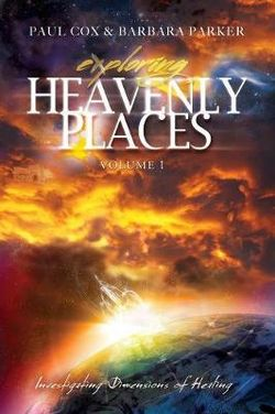 Exploring Heavenly Places - Volume 1 - Investigating Dimensions of Healing