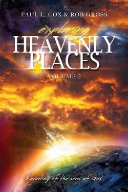 Exploring Heavenly Places - Volume 2 - Revealing of the Sons of God