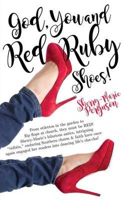 God, You and Red Ruby Shoes!