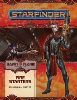 Starfinder Adventure Path: Fire Starters (Dawn of Flame 1 of 6)