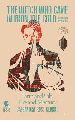 Earth and Salt, Fire and Mercury (The Witch Who Came in from the Cold Season 2 Episode 4)