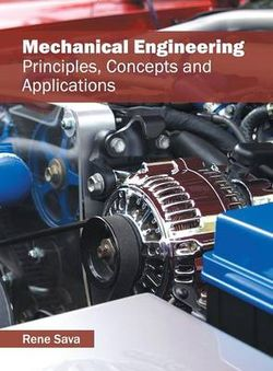 Mechanical Engineering: Principles, Concepts and Applications