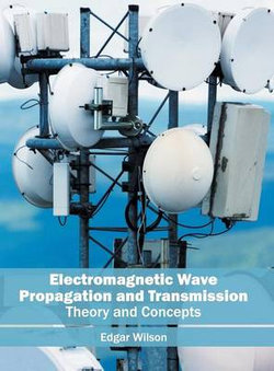 Electromagnetic Wave Propagation and Transmission: Theory and Concepts
