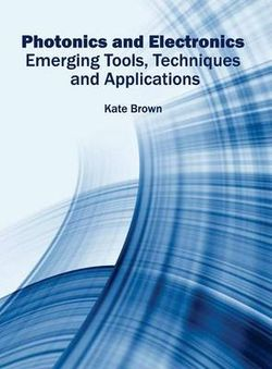 Photonics and Electronics: Emerging Tools, Techniques and Applications