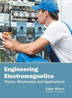 Engineering Electromagnetics: Theory, Mechanism and Applications
