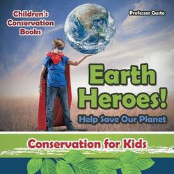 Earth Heroes! Help Save Our Planet - Conservation for Kids - Children's Conservation Books