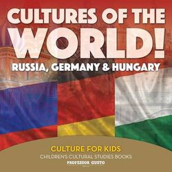 Cultures of the World! Russia, Germany & Hungary - Culture for Kids - Children's Cultural Studies Books