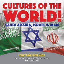 Cultures of the World! Saudi Arabia, Israel & Iran - Culture for Kids - Children's Cultural Studies Books