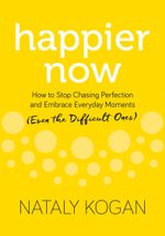 Happier Now: How to Stop Chasing Perfection and Embrace Everyday Moments