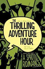 Thrilling Adventure Hour - A Spirited Romance