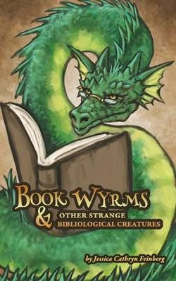 Book Wyrms & Other Strange Bibliological Creatures