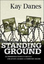 Standing Ground: an Imprisoned Couples Struggle for Justice Against a Communist Regime