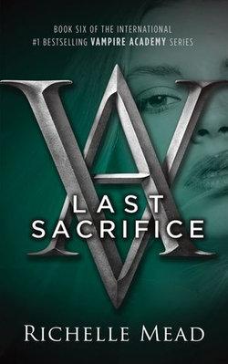 Last Sacrifice: A Vampire Academy Novel Volume 6