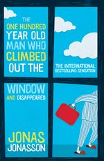 The One Hundred-Year-Old Man Who Climbed Out The Window And Disappeared