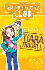 Emily's Tiara Trouble: The Anti-Princess Club 1