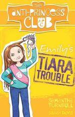 The Anti-Princess Club: Emily's Tiara Trouble: Book 1