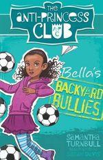 The Anti-Princess Club: Bella's Backyard Bullies: Book 2