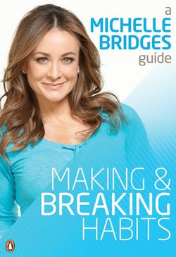 Michelle Bridges Guide to Making and Breaking Habits