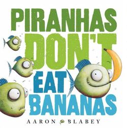 Piranhas Don't Eat Bananas cover image