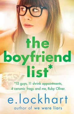The Boyfriend List : Fifteen guys, 11 shrink appointments, 4 ceramic frogs and me, Ruby Oliver.