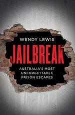 Jailbreak - 25 Unforgettable Australian Prison Escapes