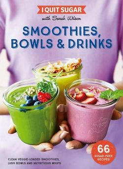 I Quit Sugar : Smoothies, Bowls and Drinks