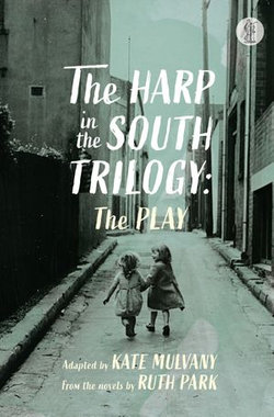 The Harp In the South Trilogy: the play