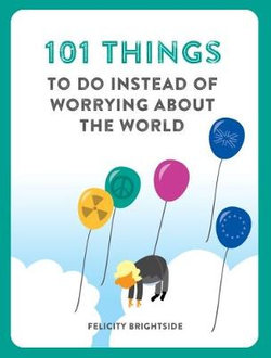 101 Things to Do Instead of Worrying about the World