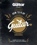 Total Guitar : How to Play Guitar