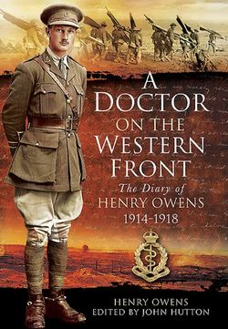 Doctor on the Western Front: The Diary of Henry Owens 1914-1918