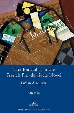 The Journalist in the French Fin-De-Siecle Novel