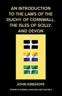 An Introduction to the Laws of the Duchy of Cornwall, the Isles of Scilly, and Devon