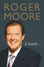 Roger Moore: A Bientot...