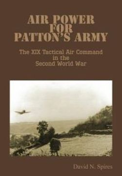 Air Power for Patton's Army - The XIX Tactical Air Command in the Second World War
