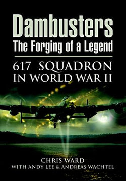 Dambusters The Forging of a Legend
