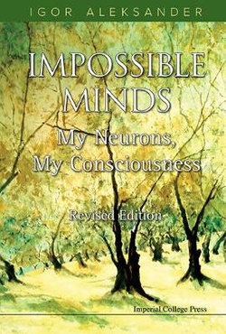 Impossible Minds: My Neurons, My Consciousness (Revised Edition)