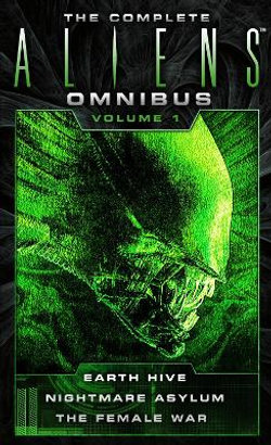 The Complete Aliens Omnibus: Volume One (Earth Hive, Nightmare Asylum, the Female War)
