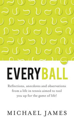 Everyball: Reflections, anecdotes and observations from a life in tennis aimed to tool you up for the game of life!