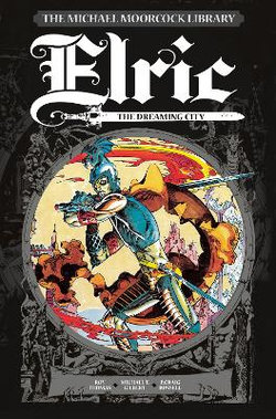 The Michael Moorcock Library Vol. 3: Elric the Dreaming City