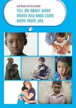 Tell Me about When Moms and Dads Come Home from Jail