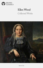 Collected Works of Ellen Wood (Delphi Classics)