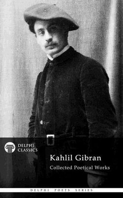 Delphi Collected Poetical Works of Kahlil Gibran (Illustrated)
