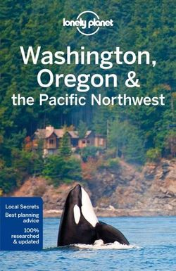 Lonely Planet Washington, Oregon and the Pacific Northwest