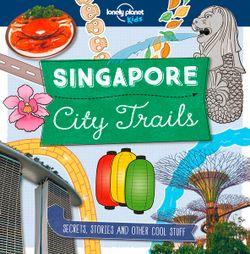 City Trails - Singapore : Lonely Planet Kids