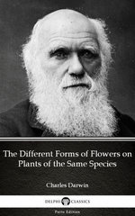 The Different Forms of Flowers on Plants of the Same Species by Charles Darwin - Delphi Classics (Illustrated)