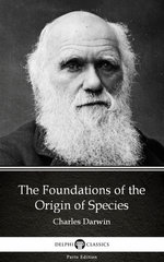 The Foundations of the Origin of Species by Charles Darwin - Delphi Classics (Illustrated)