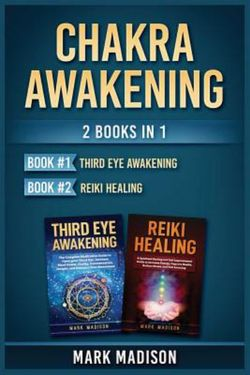 Chakra Awakening: 2 Books in 1 (Third Eye Awakening, Reiki Healing)