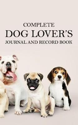 Complete Dog Lover's Journal & Record Book