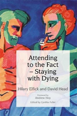 Attending to the Fact - Staying with Dying