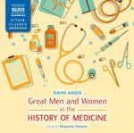 Great Men & Women In The History Of Medicine